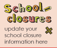 School closures - Update your school closure information here